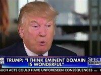 Trump: Eminent Domain, Even For Private Projects Is 'Wonderful Thing,' 'You're Not Taking Property'