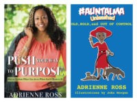 Breitbart News head copy editor Adrienne Ross publishes two new books, Push Your Way to Purpose: How to Get from Where You Are to Where You're Meant to Be and #AuntAlma Unleashed: Old, Bold, and Out of Control.