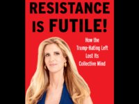 Exclusive Excerpt from Ann Coulter's 'Resistance is Futile!' — Trump Is Hitler Times Infinity