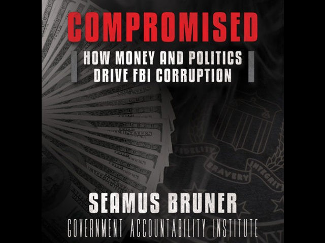 Book cover: Seamus Bruner, Government Accountability Institute (GAI) researcher, is the author of Compromised: How Money and Politics Drive FBI Corruption