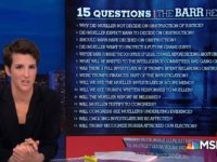 Maddow Has 15 Questions for 'The Barr Report' — 'We Do Not Have the Mueller Report'