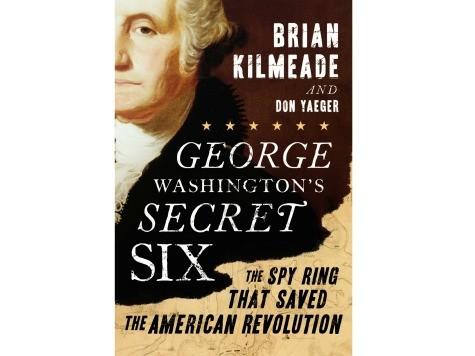 George Washington's Secret Six: Celebrating the Quiet Heroes of the American Revolution