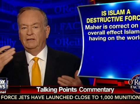 O'Reilly: Bill Maher 'Is Correct' on Radical Islam